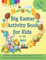 Big Easter Activity Book for Kids Ages 5-10 200 Pages Activities Includes Mazes, Word Search, Dot to dot, Coloring, Counting Eggs, Bunnies, and more and more fun!