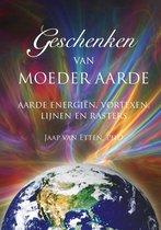 Geschenken van Moeder Aarde -  Aarde energieën, vortexen, lijnen en rasters