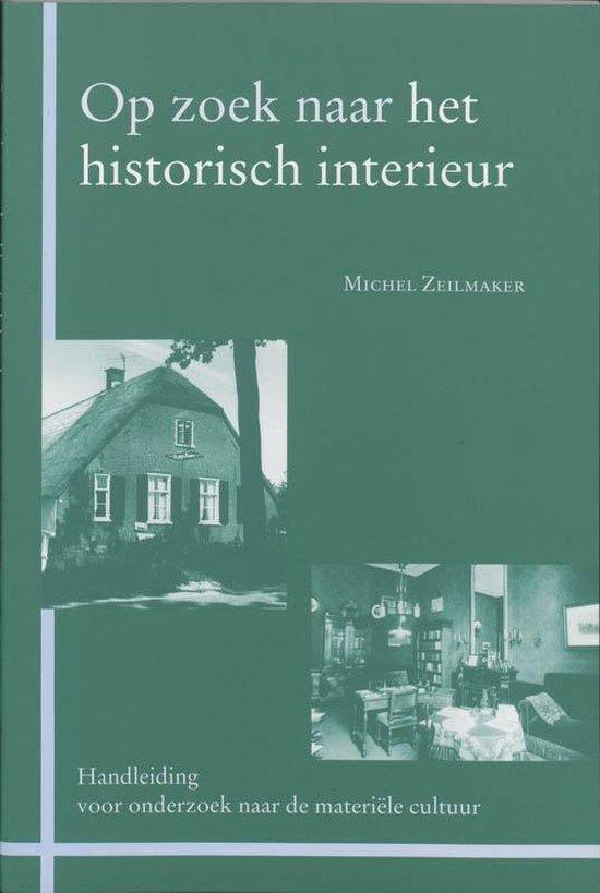 Zoekreeks 2 - Op zoek naar het historische interieur - M. Zeilmaker |