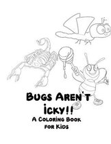 Bugs Aren't Icky A Coloring Book for Kids