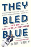 They Bled Blue: Fernandomania, Strike-Season Mayhem, and the Weirdest Championship Baseball Had Ever Seen