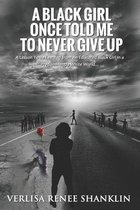 A Black Girl Once Told Me To Never Give Up