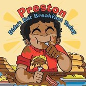 Preston Didn't Eat Breakfast Today