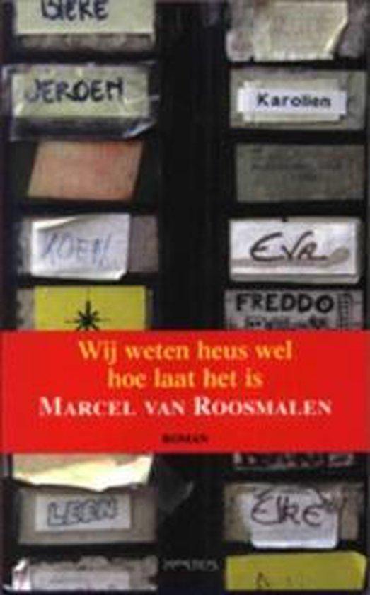 Wij Weten Heus Wel Hoe Laat Het Is - Marcel van Roosmalen |