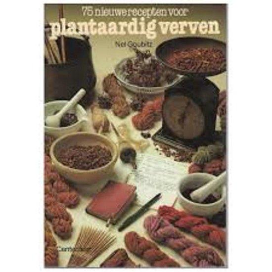 Vijfenzeventig nieuwe recepten voor plantaardig verven - Goubitz | Fthsonline.com