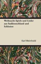 Weihnacht-Spiele Und Lieder Aus Suddeutschland Und Schlesien