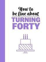 How To Be Fine About Turning 40