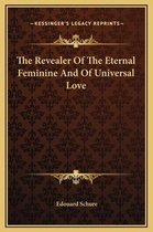 The Revealer of the Eternal Feminine and of Universal Love