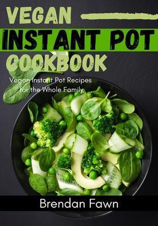 Vegan Instant Pot Cookbook: Vegan Instant Pot Recipes for the Whole Family