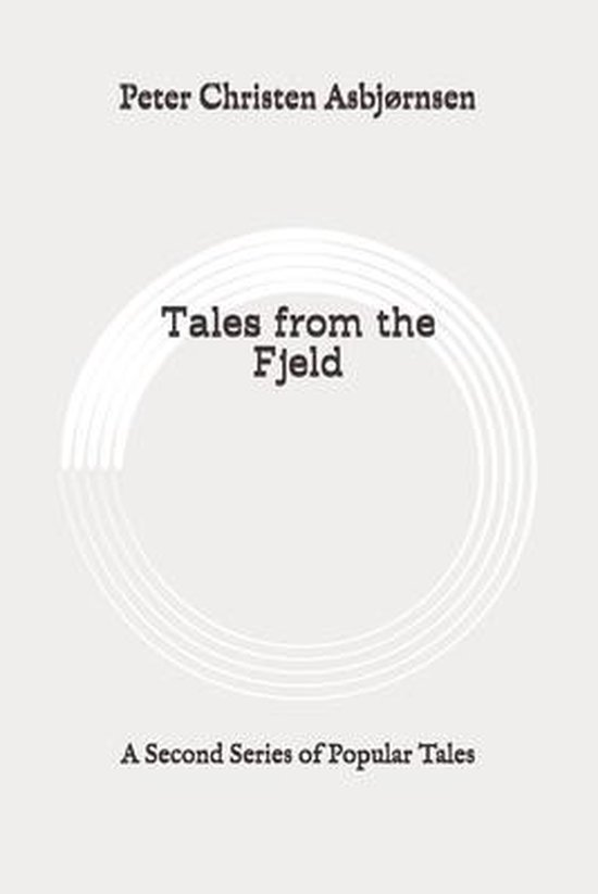 Tales from the Fjeld: A Second Series of Popular Tales