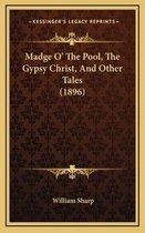 Madge O' the Pool, the Gypsy Christ, and Other Tales (1896)