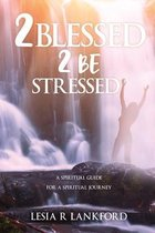 2 blessed 2 be stressed