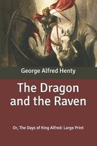 The Dragon and the Raven: Or, The Days of King Alfred: Large Print