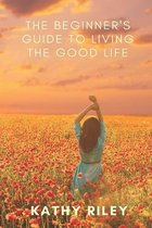 The Beginner's Guide to Living the Good Life