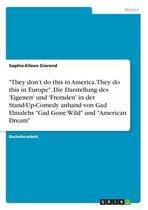 ''They don't do this in America. They do this in Europe''. Die Darstellung des 'Eigenen' und 'Fremden' in der Stand-Up-Comedy anhand von Gad Elmalehs ''Gad Gone Wild'' und ''American Dream''