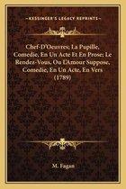 Chef-D'Oeuvres; La Pupille, Comedie, En Un Acte Et En Prose; Le Rendez-Vous, Ou L'Amour Suppose, Comedie, En Un Acte, En Vers (1789)