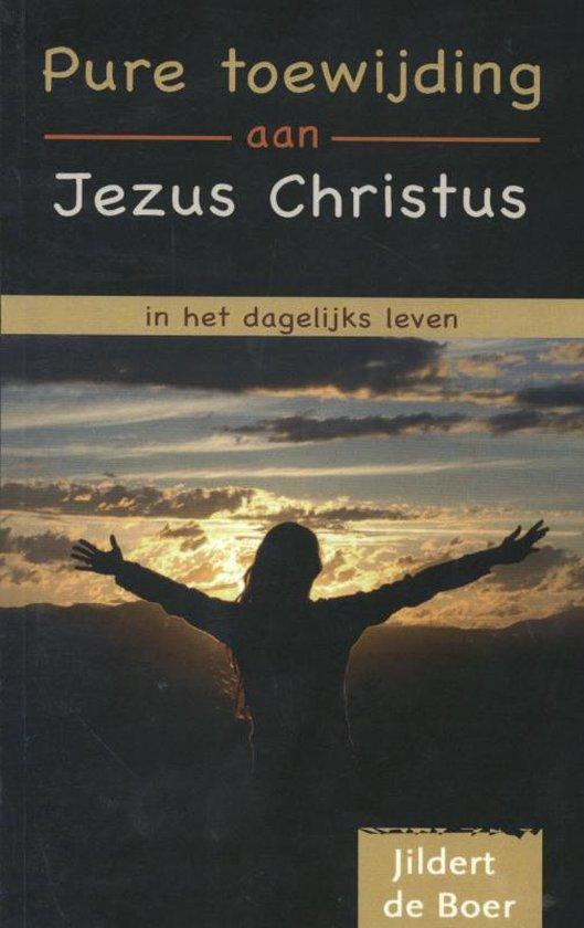 Pure toewijding aan Jezus Christus in het dagelijkse leven - Jildert de Boer |