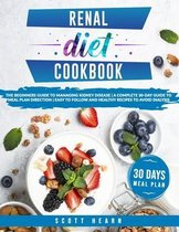 Renal Diet Cookbook: The Beginners Guide To Managing Kidney Disease - A Complete 30-Day Guide To Meal Plan Direction - Easy To Follow And H