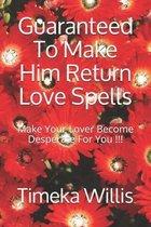 Guaranteed To Make Him Return Love Spells