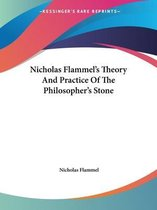 Nicholas Flammel's Theory And Practice Of The Philosopher's Stone