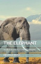 The Elephant: The Life Cycle of the Giant in the Animal Kingdom