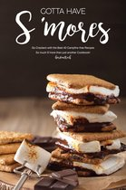 Gotta Have S'mores: Go Crackers with the Best 40 Campfire-Free Recipes - So Much S'more than Just Another Cookbook!