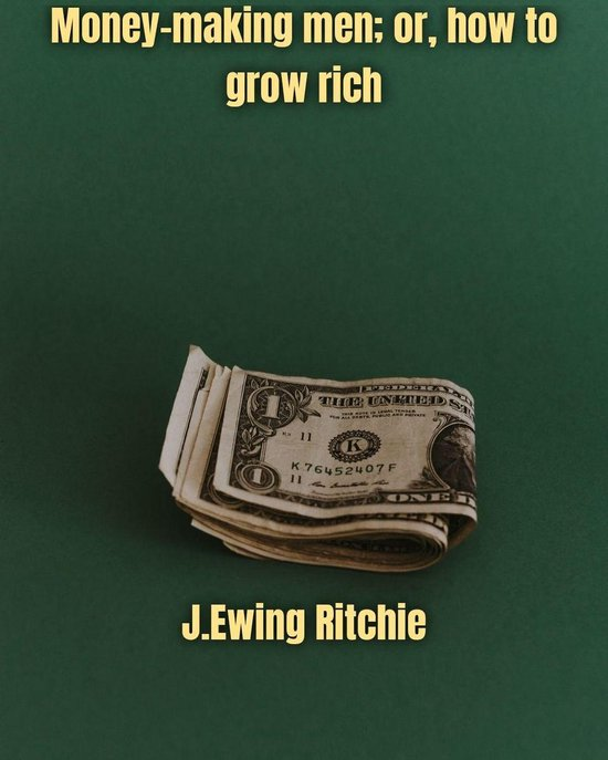 Money-making men; or, how to grow rich