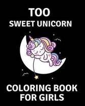 Too Sweet Unicorn Coloring Book for Girls