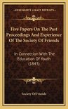 Five Papers on the Past Proceedings and Experience of the Society of Friends