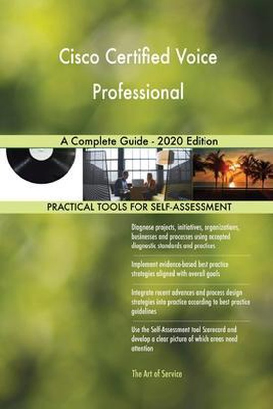Cisco Certified Voice Professional A Complete Guide - 2020 Edition