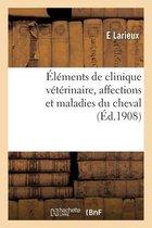 Elements de clinique veterinaire, affections et maladies du cheval