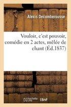 Vouloir, c'Est Pouvoir, Comedie En 2 Actes, Melee de Chant