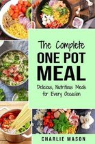 Complete One Pot Meal: Delicious, Nutritious Meals for Every Occasion