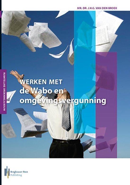 Werken met de Wabo en omgevingsvergunning - J.H.G. van den Broek