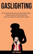 Omslag Gaslighting: Recognize Emotional and Psychological Manipulation in Relationships. How to Overcome Narcisistic Abuse.