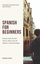 Spanish for Beginners: Practice Book with 20 Short Stories, Test Exercises, Questions & Answers to Learn Everyday Spanish Fast