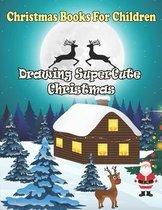 Christmas Books For Children: Drawing SuperCute christmas