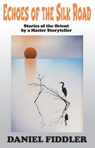 Echoes of the Silk Road: Stories of the Orient by a Master Storyteller