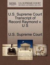 U.S. Supreme Court Transcript of Record Raymond V. U S