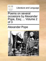 Poems on Several Occasions by Alexander Pope, Esq; ... Volume 2 of 3