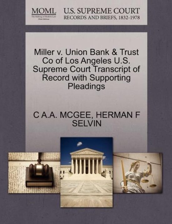 Miller V. Union Bank & Trust Co of Los Angeles U.S. Supreme Court Transcript of Record with Supporting Pleadings