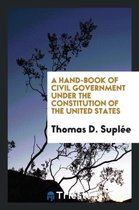 a Hand-Book of Civil Government Under Th