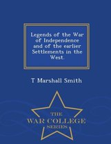 Legends of the War of Independence and of the Earlier Settlements in the West. - War College Series