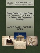 Omslag Roger Dunlap V. United States U.S. Supreme Court Transcript of Record with Supporting Pleadings