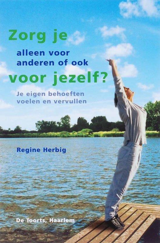 Zorg je alleen voor anderen of ook voor jezelf? - Regine Herbig pdf epub