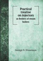 Practical Treatise on Injectors as Feeders of Steam Boilers