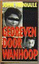 GEDREVEN DOOR WANHOOP - Trenhaile John.