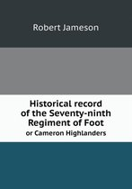 Historical Record of the Seventy-Ninth Regiment of Foot or Cameron Highlanders