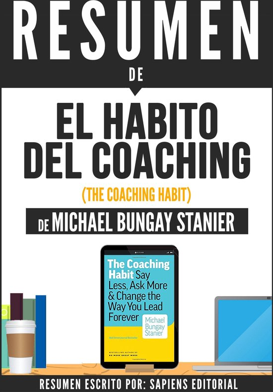 Boek cover Resumen De El Habito Del Coaching (The Coaching Habit) - De Michael Bungay Stanier van Sapiens Editorial (Onbekend)
