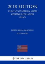 North Korea Sanctions Regulations (Us Office of Foreign Assets Control Regulation) (Ofac) (2018 Edition)